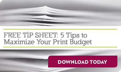 FREE TIP SHEET: 5 Tips to Maximize Your Print Budget